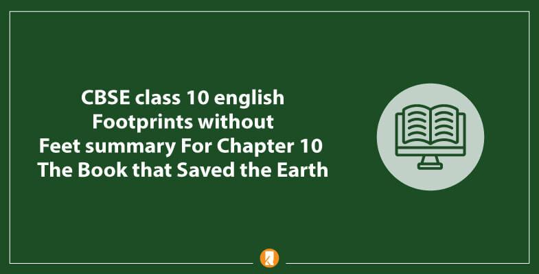 CBSE-class-10-english-Footprints-without-Feet-summary-For-Chapter-10-The-Book-that-Saved-the-Earth