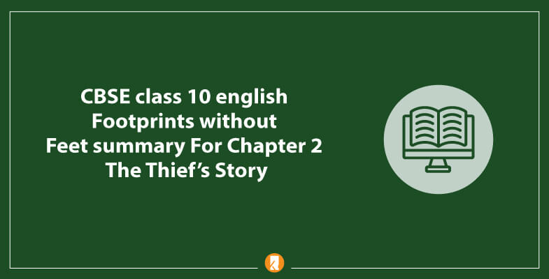 CBSE-class-10-english-Footprints-without-Feet-summary-For-Chapter-2-The-Thief's-Stor