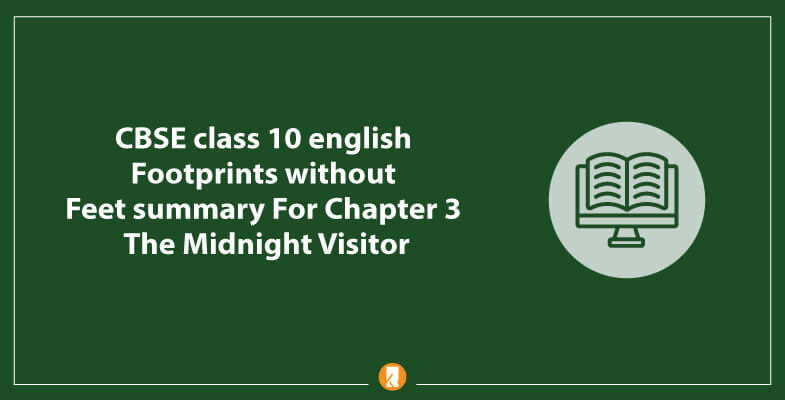 CBSE-class-10-english-Footprints-without-Feet-summary-For-Chapter-3-The-Midnight-Visitor