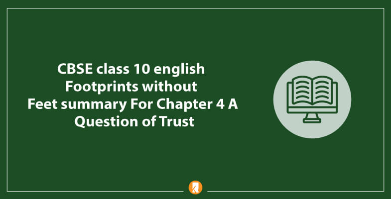 CBSE-class-10-english-Footprints-without-Feet-summary-For-Chapter-4-A-Question-of-Trust