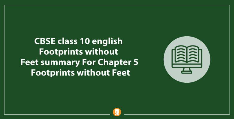 CBSE-class-10-english-Footprints-without-Feet-summary-For-Chapter-5-Footprints-without-Feet