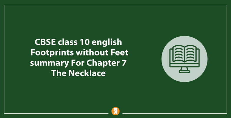 CBSE-class-10-english-Footprints-without-Feet-summary-For-Chapter-7-The-Necklace