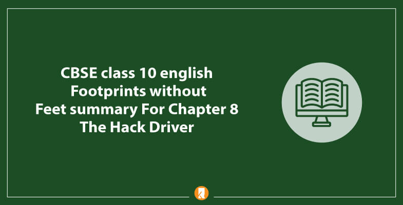 CBSE-class-10-english-Footprints-without-Feet-summary-For-Chapter-8-The-Hack-Driver