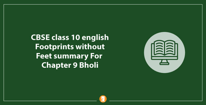 CBSE-class-10-english-Footprints-without-Feet-summary-For-Chapter-9-Bholi