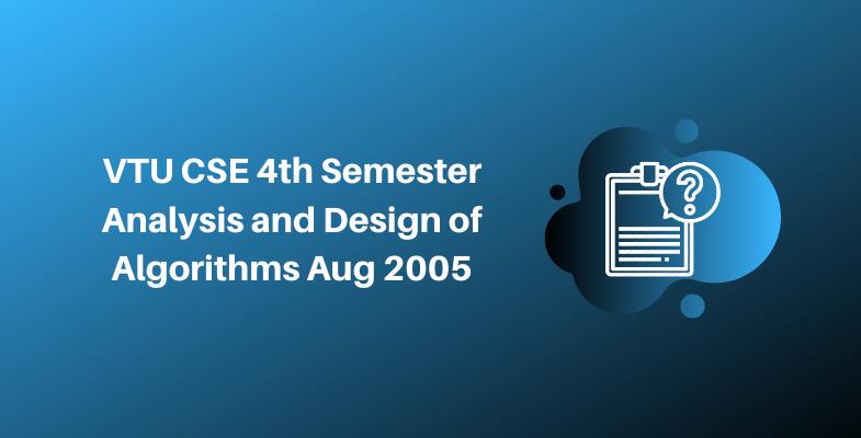 VTU CSE 4th Semester Analysis and Design of Algorithms Aug 2005
