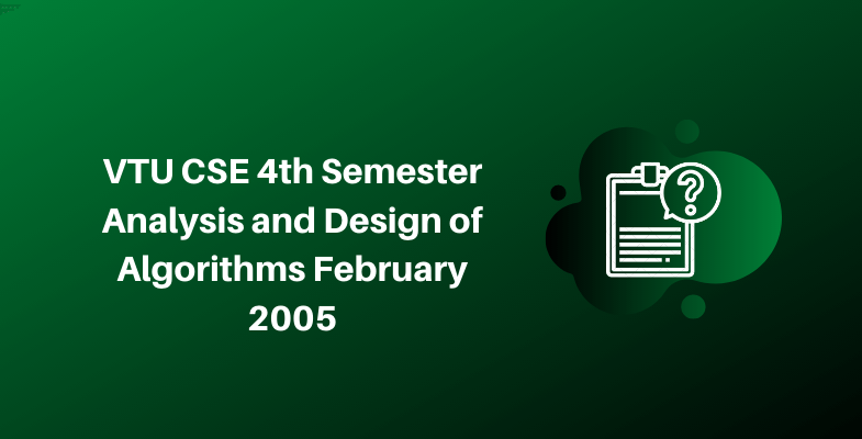 VTU CSE 4th Semester Analysis and Design of Algorithms February 2005