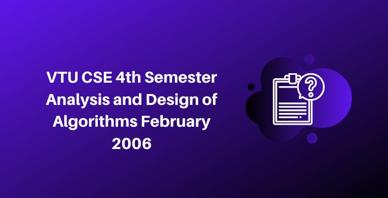 VTU CSE 4th Semester Analysis and Design of Algorithms February 2006