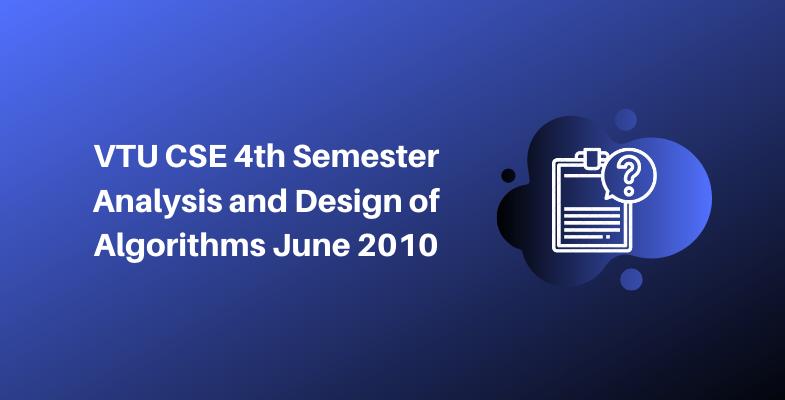 VTU CSE 4th Semester Analysis and Design of Algorithms June 2010