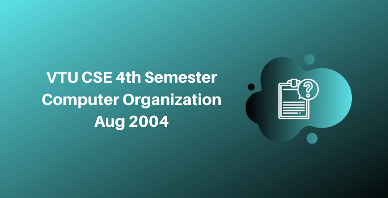 VTU CSE 4th Semester Computer Organization Aug 2004