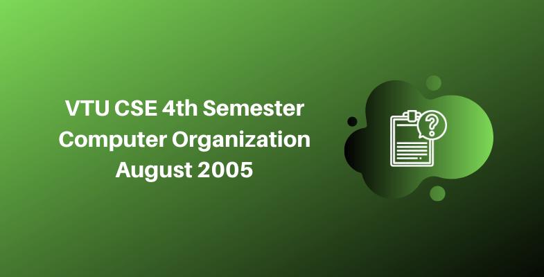 VTU CSE 4th Semester Computer Organization August 2005
