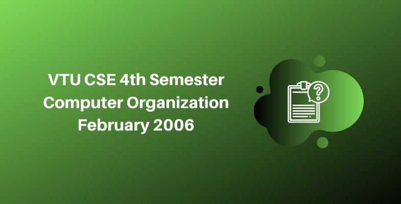 VTU CSE 4th Semester Computer Organization February 2006