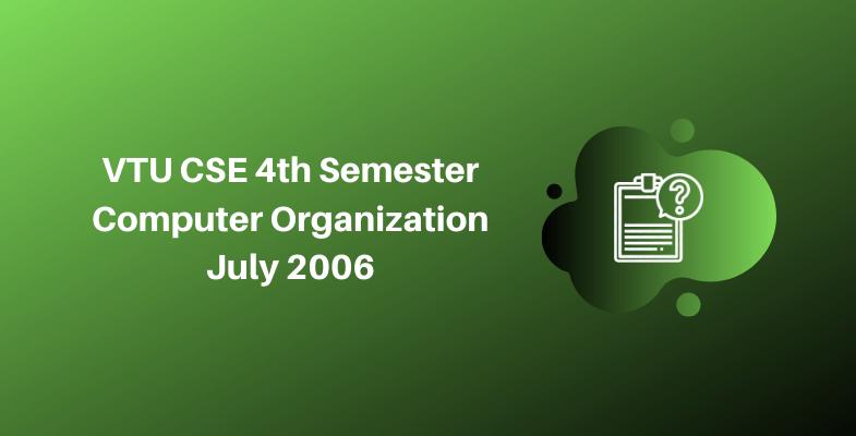 VTU CSE 4th Semester Computer Organization July 2006