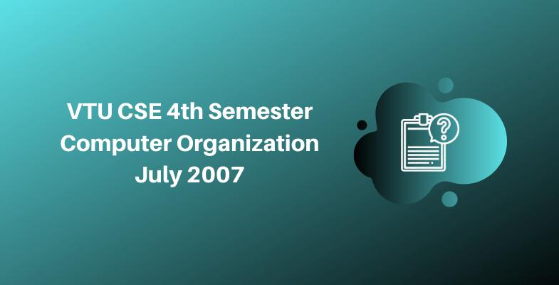 VTU CSE 4th Semester Computer Organization July 2007