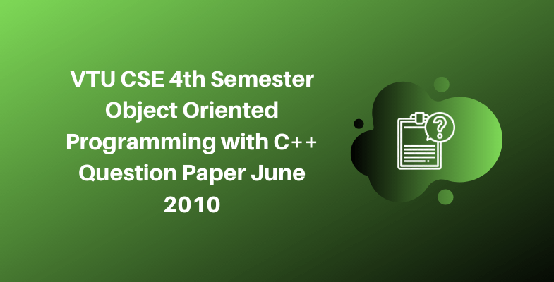 VTU CSE 4th Semester Object Oriented Programming with C++ Question Paper June 2010