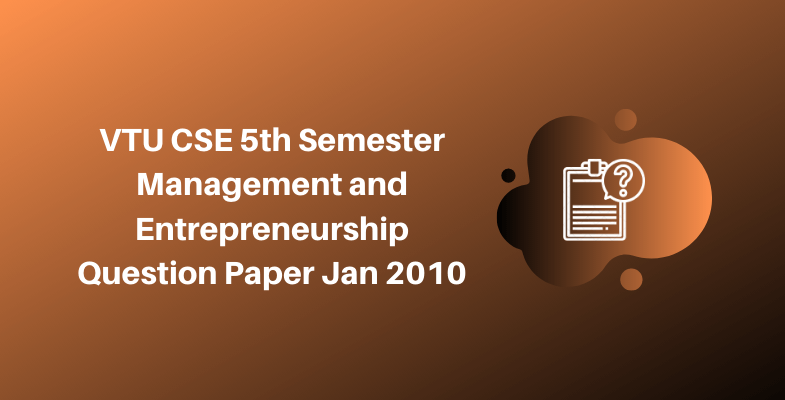 VTU CSE 5th Semester Management and Entrepreneurship Question Paper Jan 2010