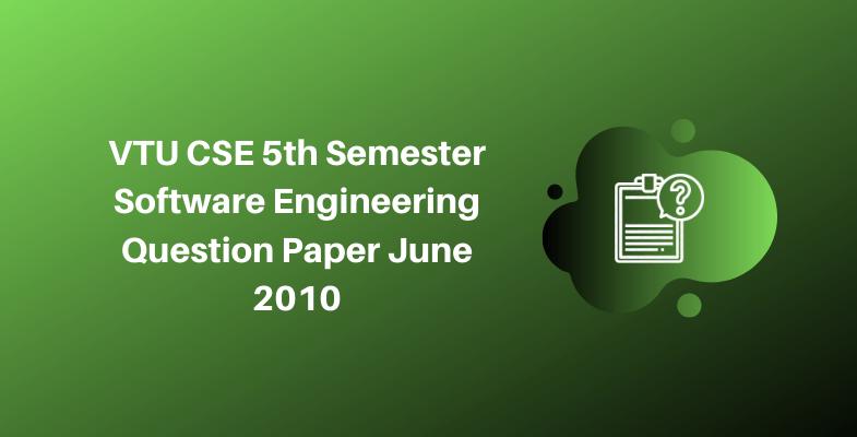 VTU CSE 5th Semester Software Engineering Question Paper June 2010