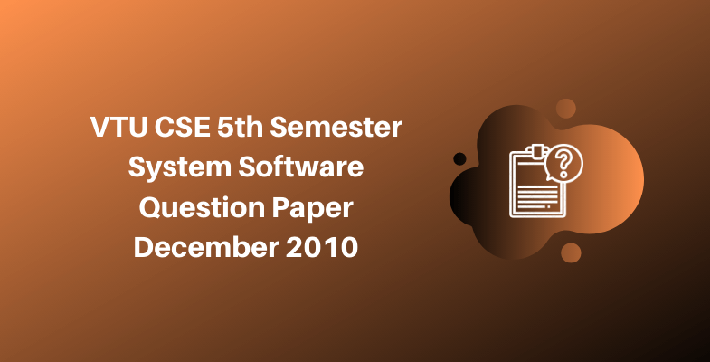 VTU CSE 5th Semester System Software Question Paper December 2010