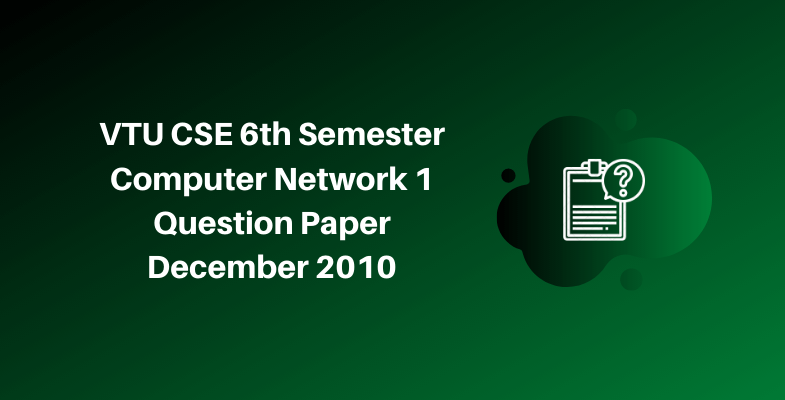 VTU CSE 6th Semester Computer Network 1 Question Paper December 2010