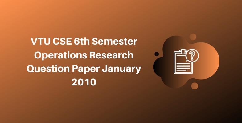 VTU CSE 6th Semester Operations Research Question Paper January 2010