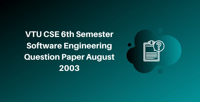 VTU CSE 6th Semester Software Engineering Question Paper August 2003