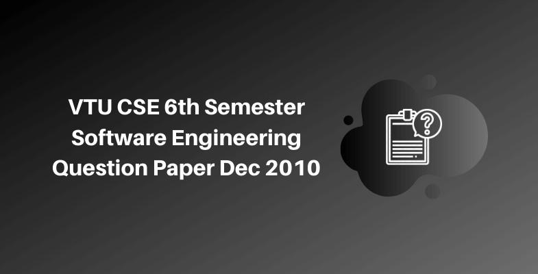 VTU CSE 6th Semester Software Engineering Question Paper Dec 2010