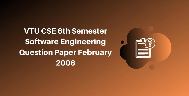 VTU CSE 6th Semester Software Engineering Question Paper February 2006
