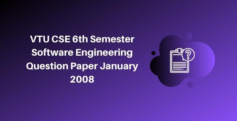VTU CSE 6th Semester Software Engineering Question Paper January 2008