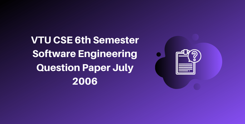 VTU CSE 6th Semester Software Engineering Question Paper July 2006