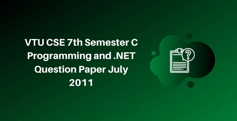 VTU CSE 7th Semester C Programming and .NET Question Paper July 2011