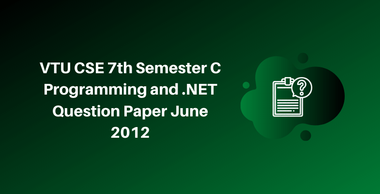 VTU CSE 7th Semester C Programming and .NET Question Paper June 2012