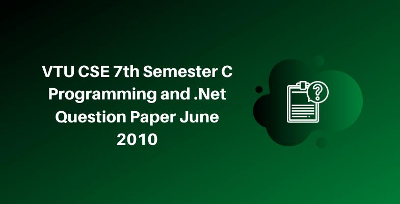 VTU CSE 7th Semester C Programming and .Net Question Paper June 2010