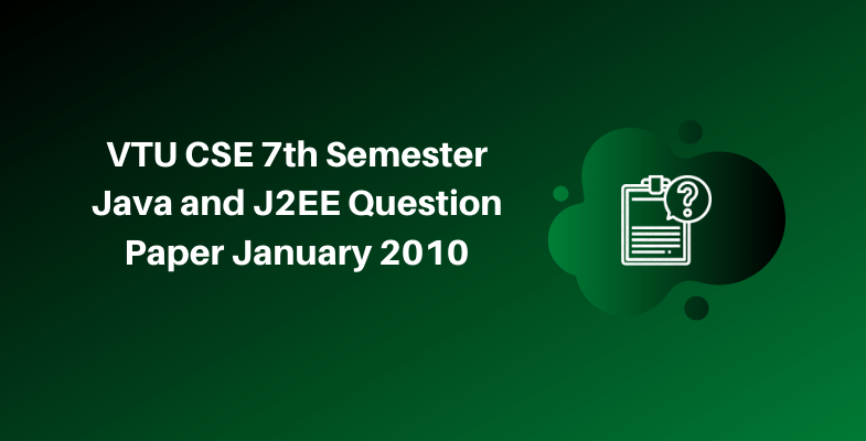 VTU CSE 7th Semester Java and J2EE Question Paper January 2010