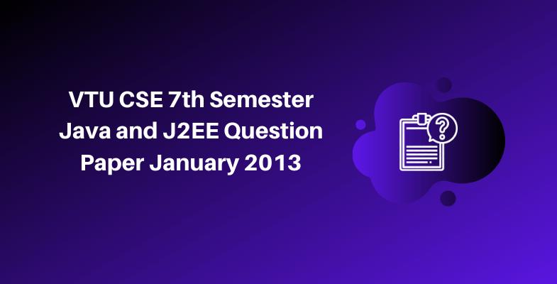 VTU CSE 7th Semester Java and J2EE Question Paper January 2013