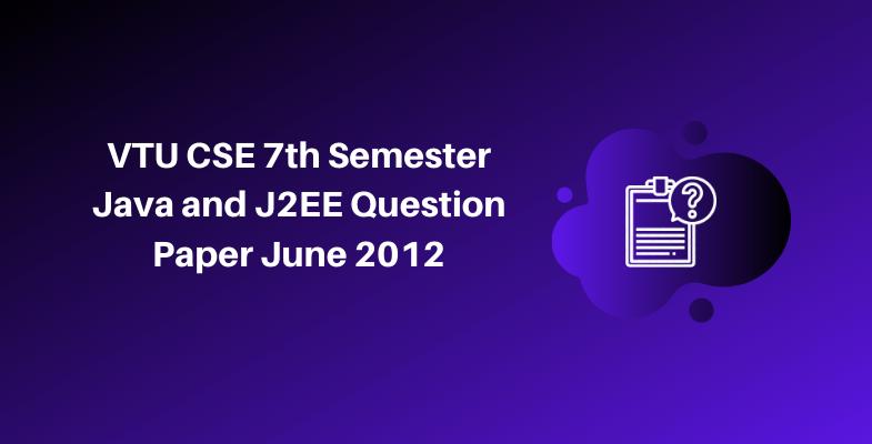 VTU CSE 7th Semester Java and J2EE Question Paper June 2012