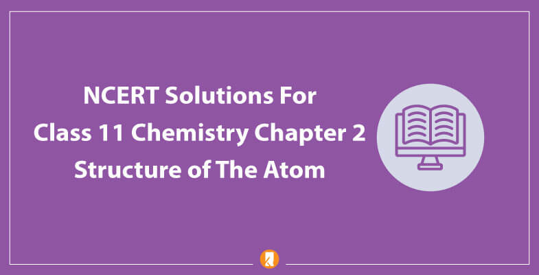 NCERT-Solutions-For-Class-11-Chemistry-Chapter-2-Structure-of-The-Atom