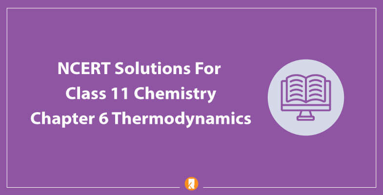 NCERT-Solutions-For-Class-11-Chemistry-Chapter-6-Thermodynamics