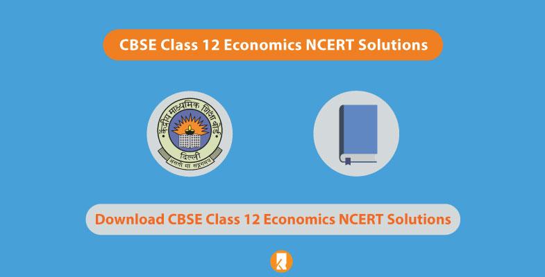 CBSE Class 12 Economics NCERT Solutions