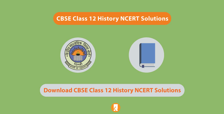 CBSE Class 12 History NCERT Solutions