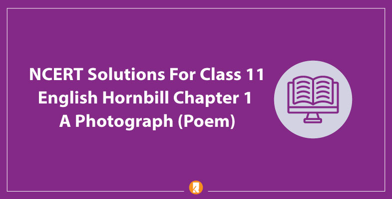 NCERT-Solutions-For-Class-11-English-Hornbill-Chapter-1-A-Photograph-(Poem)