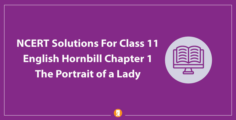 NCERT-Solutions-For-Class-11-English-Hornbill-Chapter-1-The-Portrait-of-a-Lady