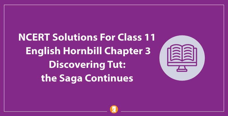 NCERT-Solutions-For-Class-11-English-Hornbill-Chapter-3-Discovering-Tut