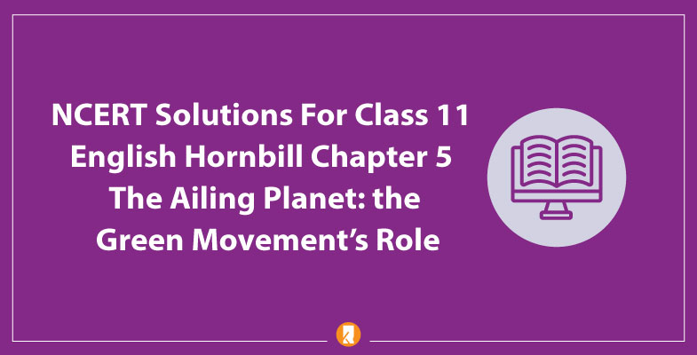NCERT-Solutions-For-Class-11-English-Hornbill-Chapter-5-The-Ailing-Planet