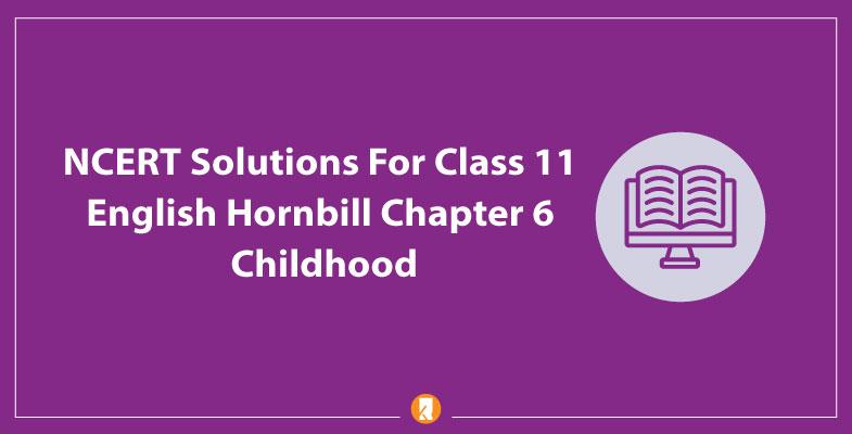 NCERT-Solutions-For-Class-11-English-Hornbill-Chapter-6-Childhood