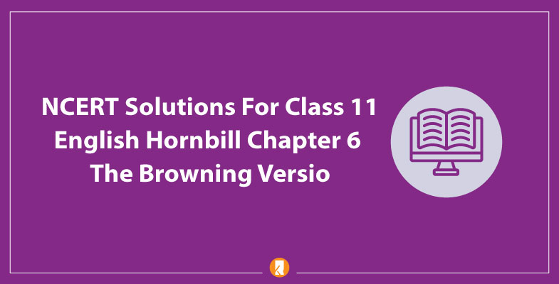 NCERT-Solutions-For-Class-11-English-Hornbill-Chapter-6-The-Browning-Versio