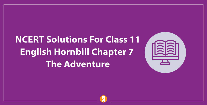 NCERT-Solutions-For-Class-11-English-Hornbill-Chapter-7-The-Adventure