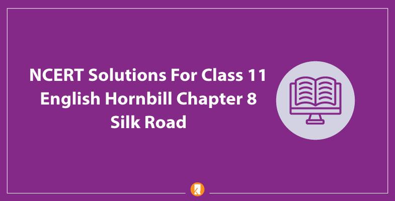 NCERT-Solutions-For-Class-11-English-Hornbill-Chapter-8-Silk-Road