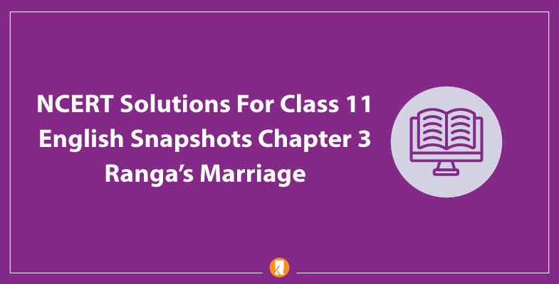 NCERT-Solutions-For-Class-11-English-Snapshots-Chapter-3-Ranga's-Marriag