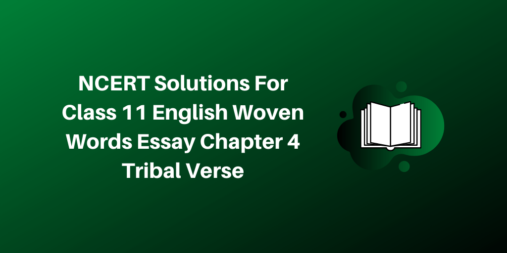 NCERT Solutions For Class 11 English Woven Words Essay Chapter 4 Tribal Verse