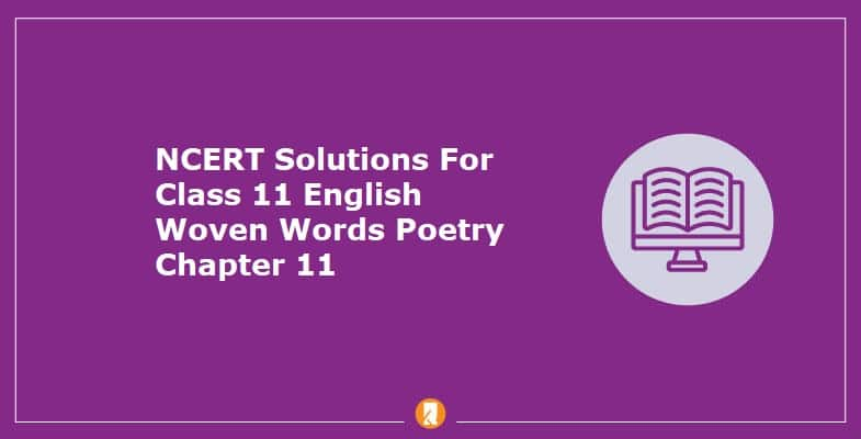 NCERT Solutions For Class 11 English Woven Words Poetry Chapter 11