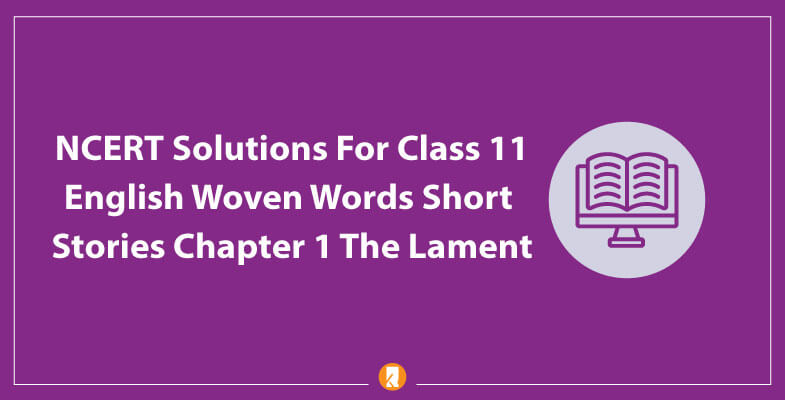 NCERT-Solutions-For-Class-11-English-Woven-Words-Short-Stories-Chapter-1-The-Lament